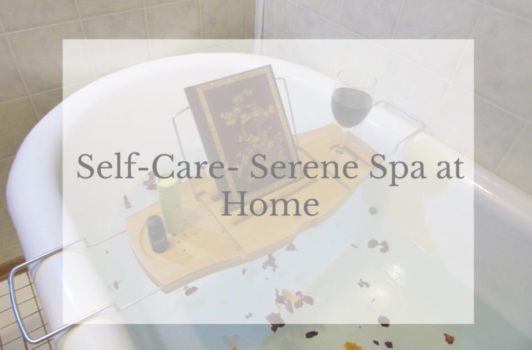 Self-Care – Serene Spa at Home – Creating a Relaxing Bath