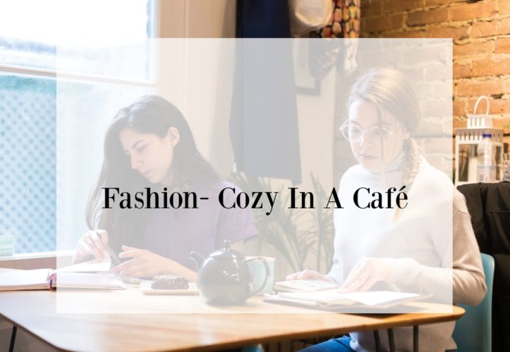 Fashion- Cozy In A Cafe- Casual Winter Apparel