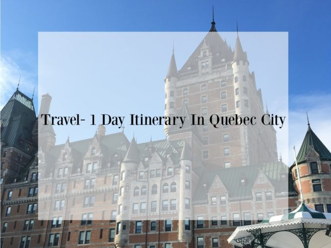 Travel- 1 Day Itinerary In Quebec City